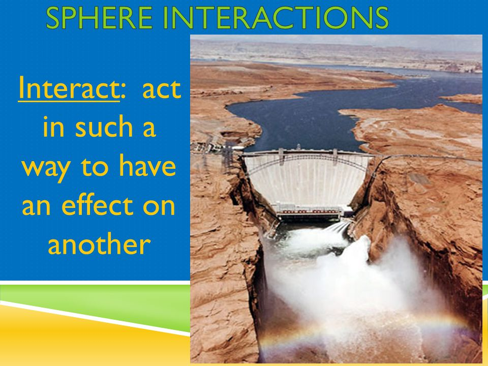 Interact: act in such a way to have an effect on another