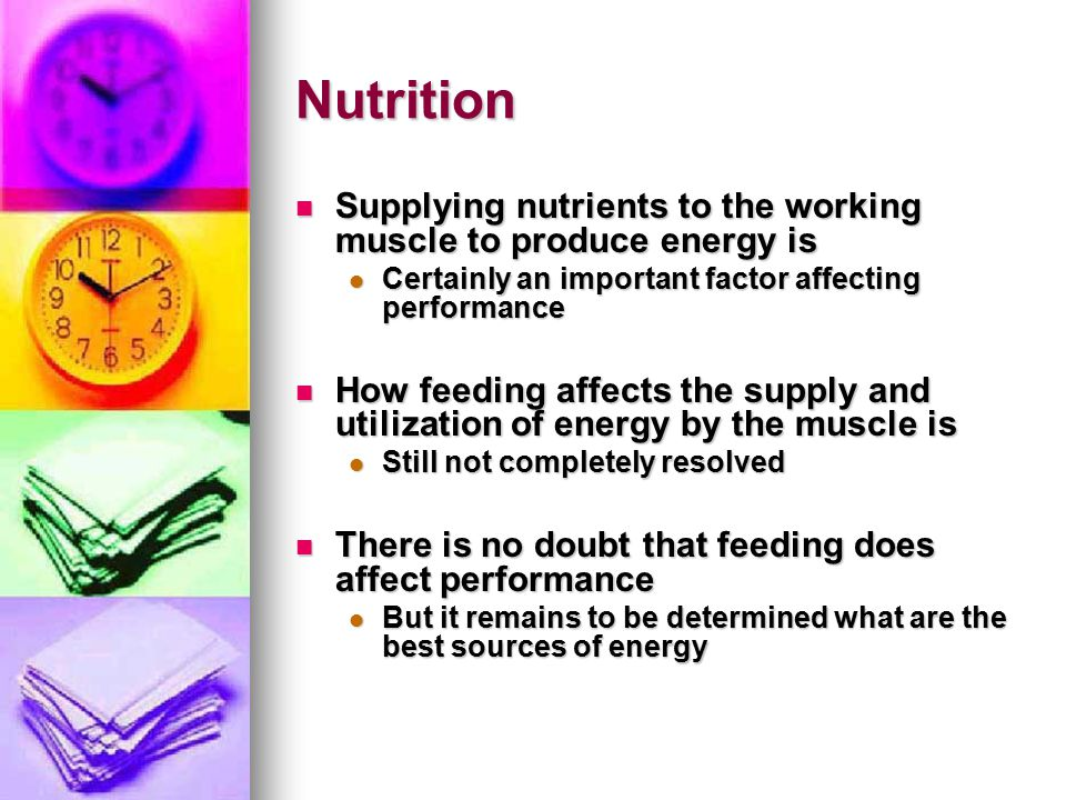 Nutrition Supplying nutrients to the working muscle to produce energy is. Certainly an important factor affecting performance.