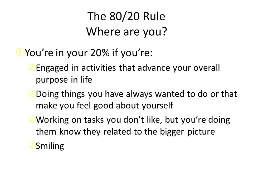 The 80/20 Rule Where are you You're in your 20% if you're: