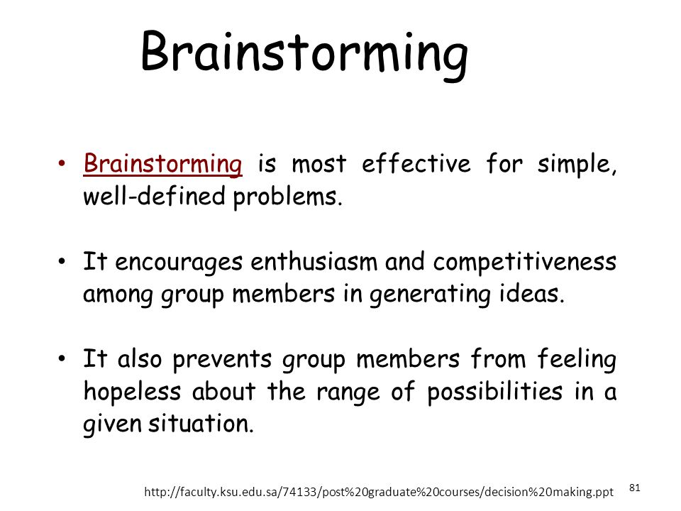 Brainstorming Brainstorming is most effective for simple, well-defined problems.