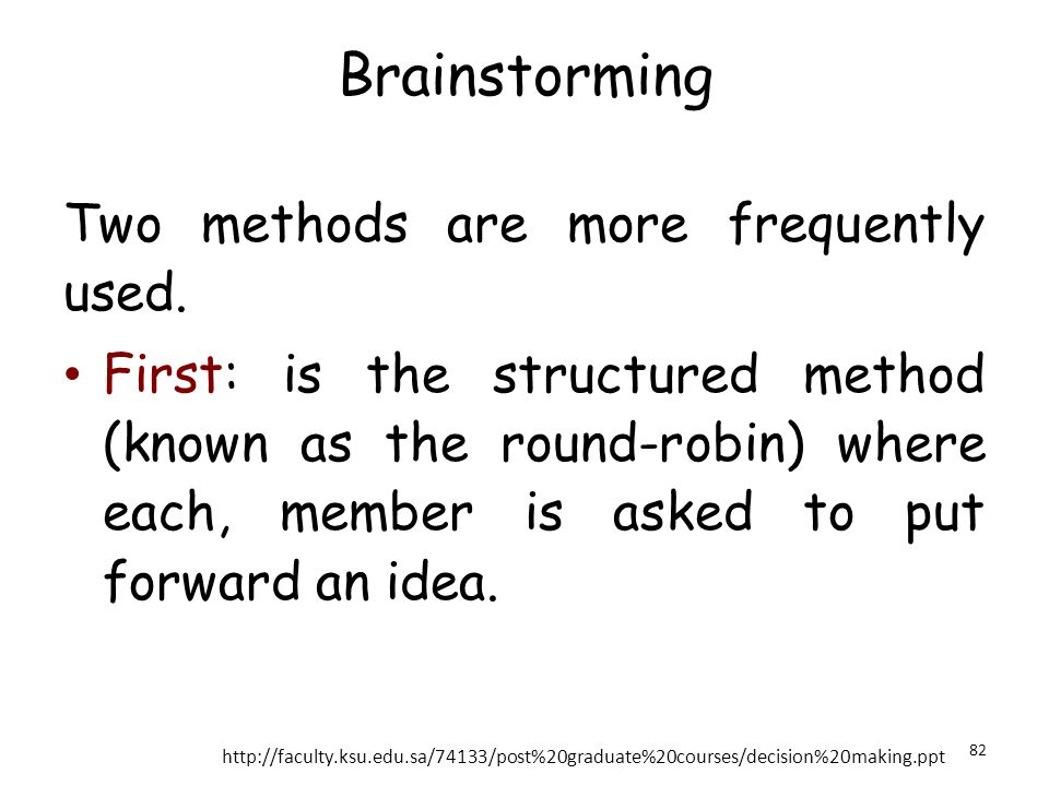 Brainstorming Two methods are more frequently used.