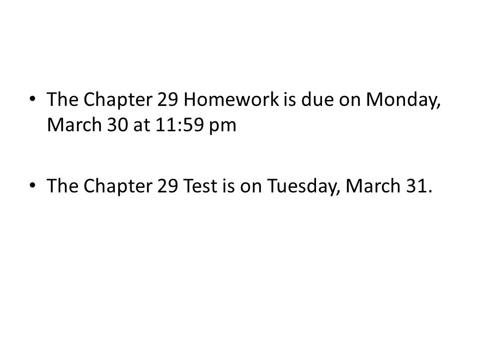 The Chapter 29 Homework is due on Monday, March 30 at 11:59 pm