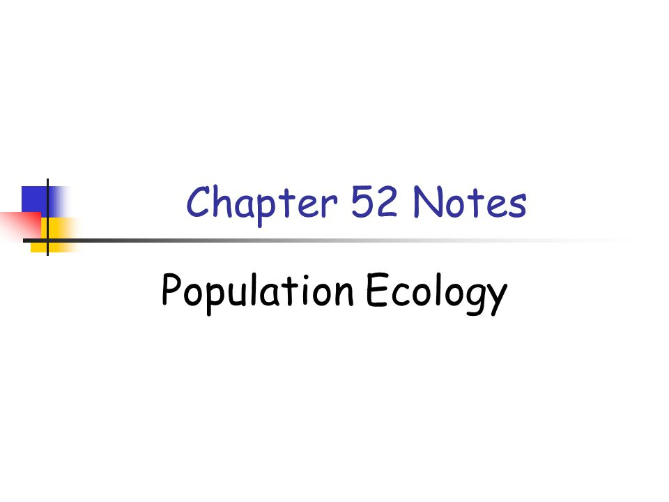 Chapter 52 Notes Population Ecology