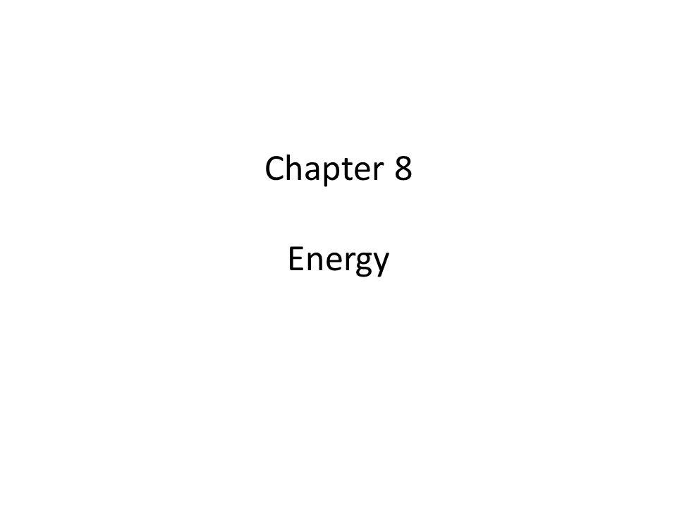 Chapter 8 Energy