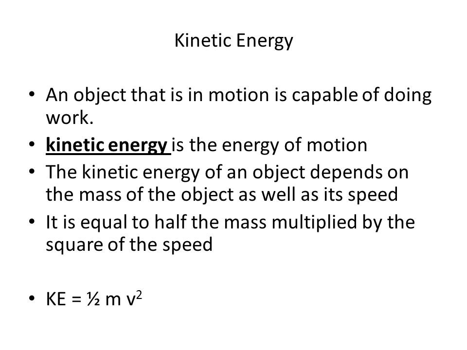 Kinetic Energy An object that is in motion is capable of doing work. kinetic energy is the energy of motion.