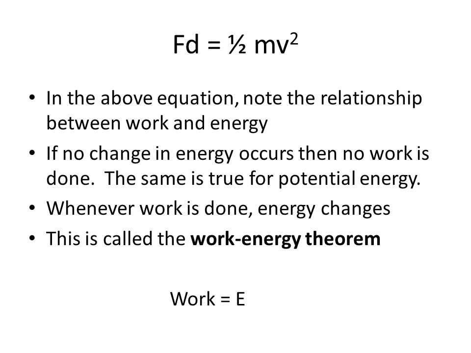 Fd = ½ mv2 In the above equation, note the relationship between work and energy.