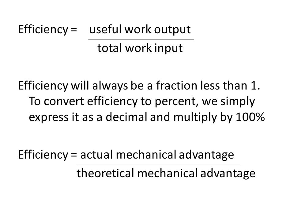 Efficiency = useful work output total work input Efficiency will always be a fraction less than 1.
