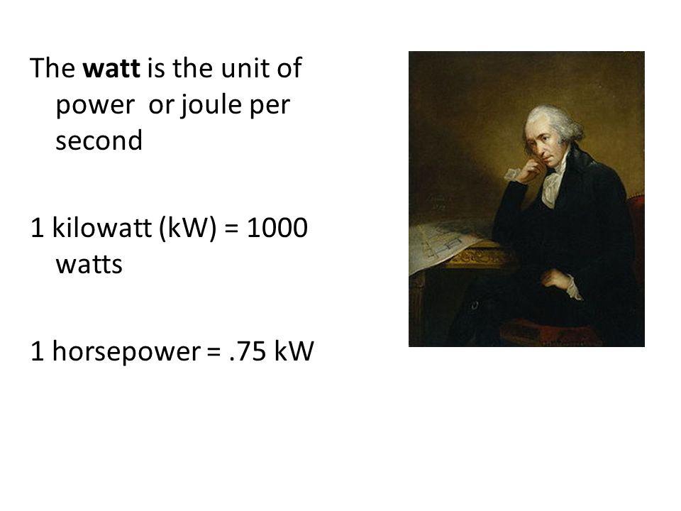 The watt is the unit of power or joule per second 1 kilowatt (kW) = 1000 watts 1 horsepower = .75 kW