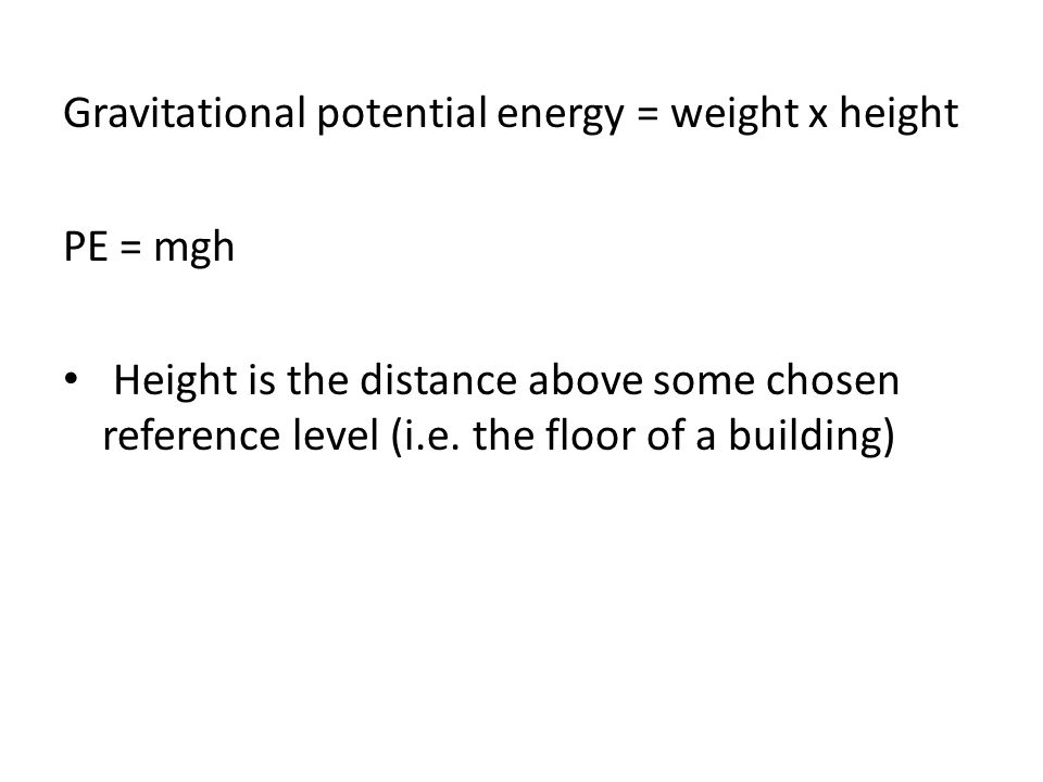 Gravitational potential energy = weight x height
