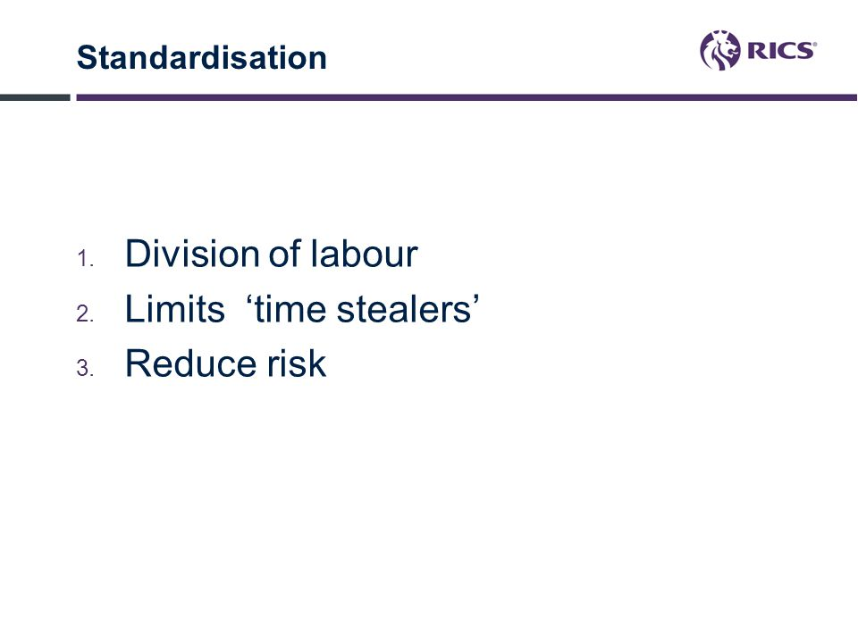 Limits 'time stealers' Reduce risk