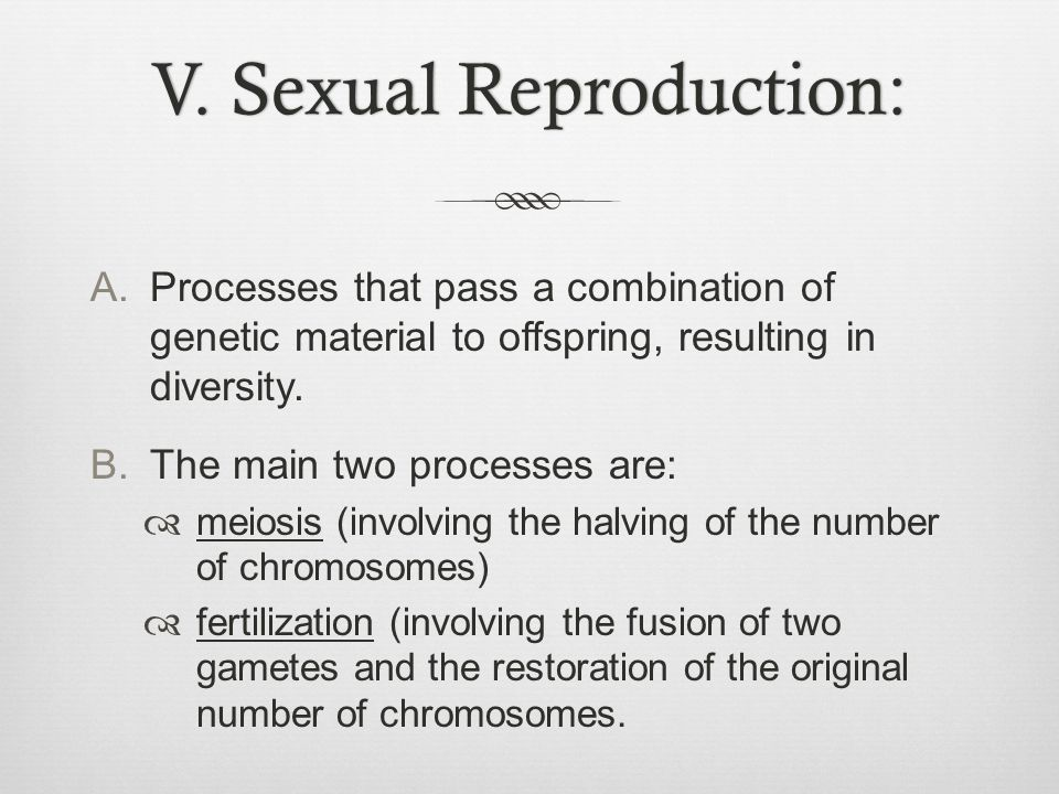 V. Sexual Reproduction: