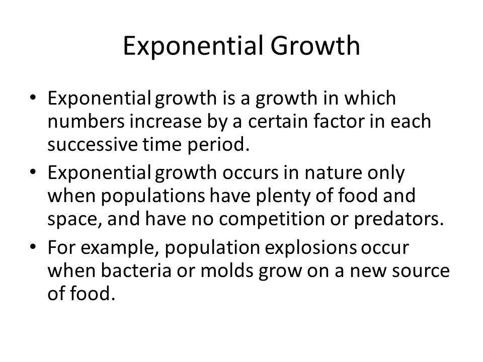 Exponential Growth Exponential growth is a growth in which numbers increase by a certain factor in each successive time period.