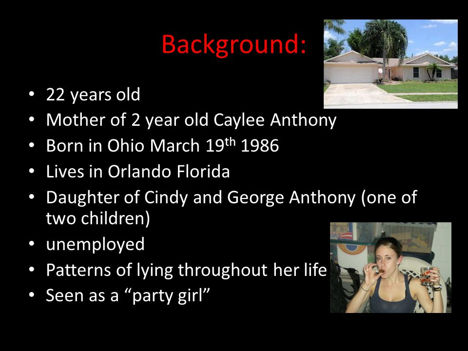Background: 22 years old Mother of 2 year old Caylee Anthony