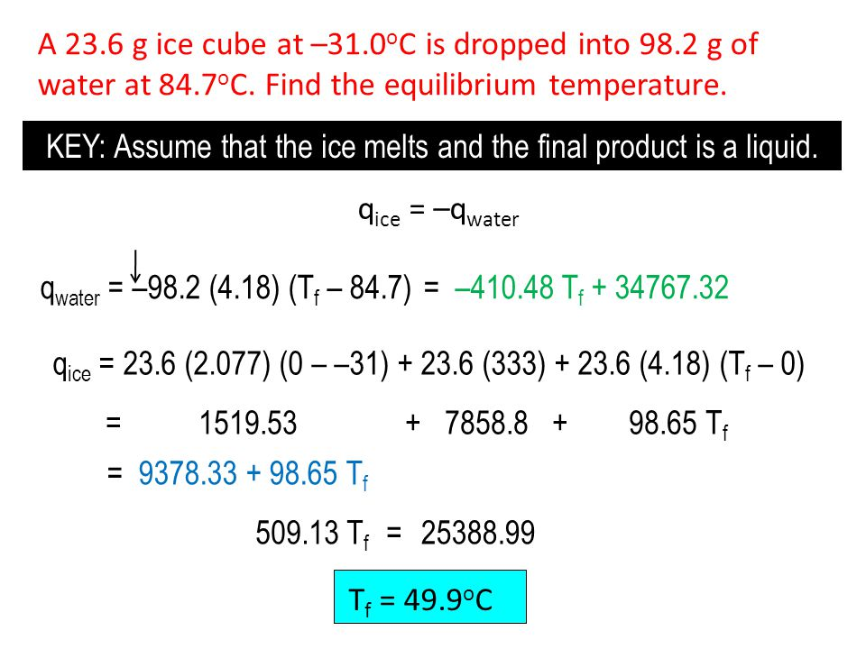 KEY: Assume that the ice melts and the final product is a liquid.