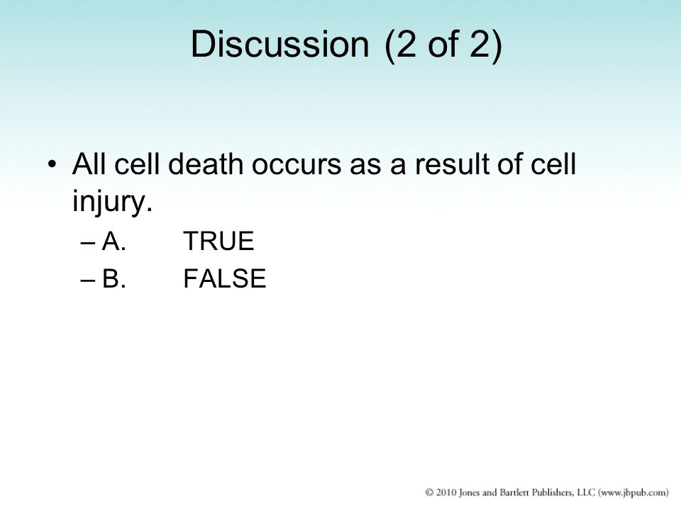 Discussion (2 of 2) All cell death occurs as a result of cell injury.
