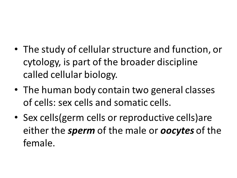The study of cellular structure and function, or cytology, is part of the broader discipline called cellular biology.