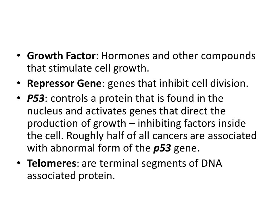 Growth Factor: Hormones and other compounds that stimulate cell growth.