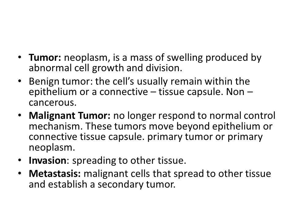Tumor: neoplasm, is a mass of swelling produced by abnormal cell growth and division.