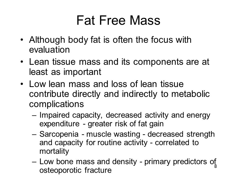 Fat Free Mass Although body fat is often the focus with evaluation