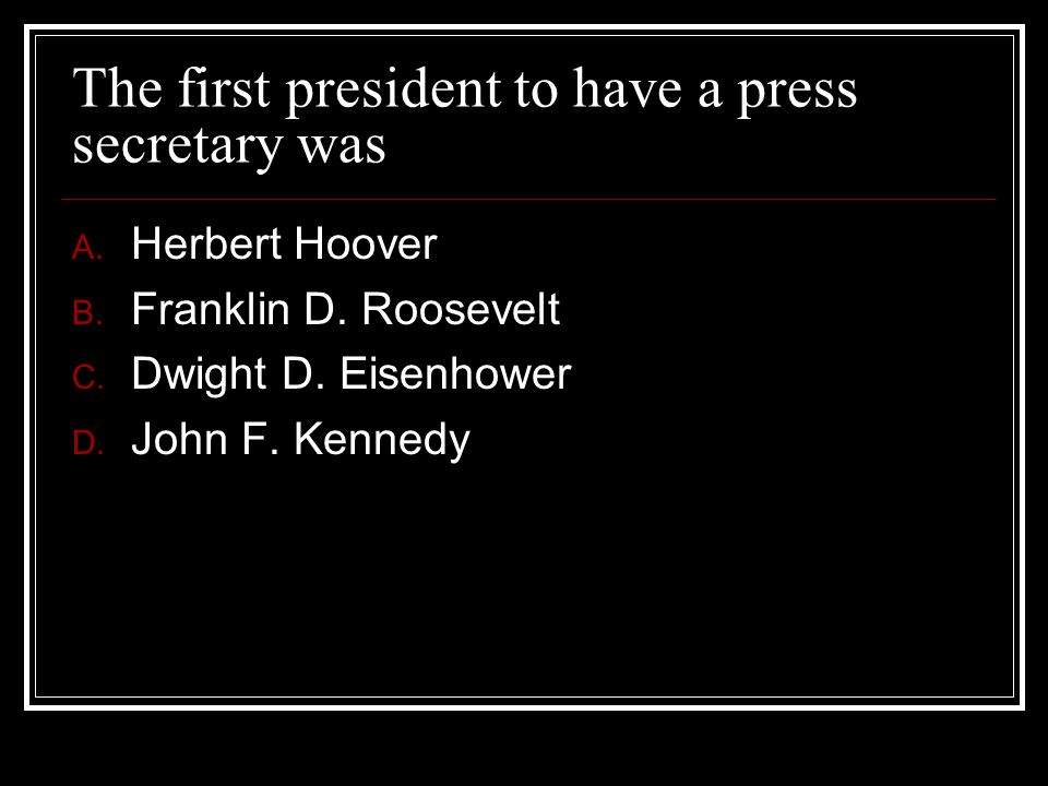 The first president to have a press secretary was