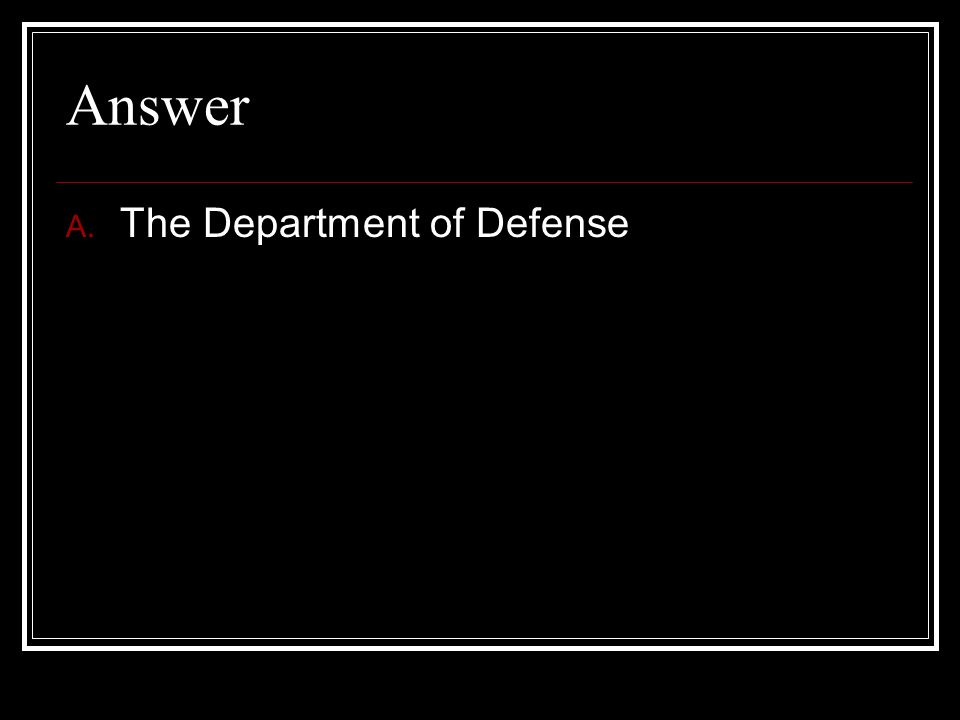 Answer The Department of Defense
