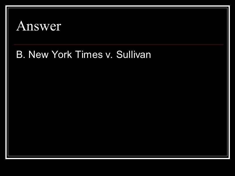 Answer B. New York Times v. Sullivan