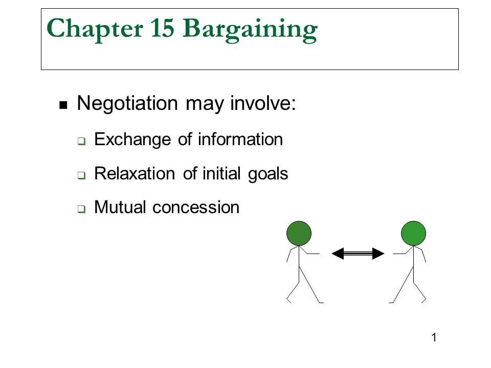 Chapter 15 Bargaining Negotiation may involve: Exchange of information