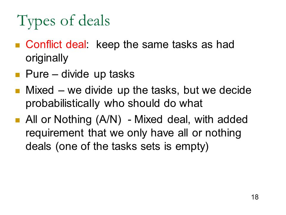 Types of deals Conflict deal: keep the same tasks as had originally