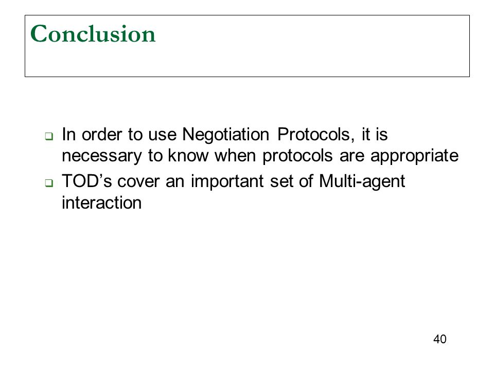 Conclusion In order to use Negotiation Protocols, it is necessary to know when protocols are appropriate.
