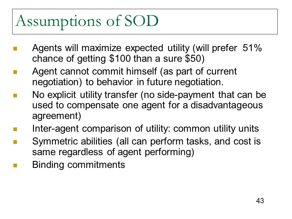 Assumptions of SOD Agents will maximize expected utility (will prefer 51% chance of getting $100 than a sure $50)