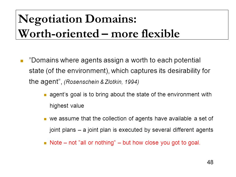 Negotiation Domains: Worth-oriented – more flexible