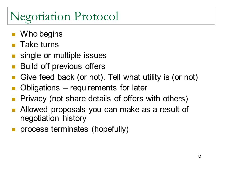 Negotiation Protocol Who begins Take turns single or multiple issues