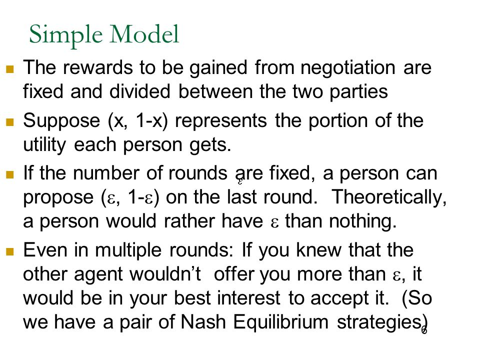 Simple Model The rewards to be gained from negotiation are fixed and divided between the two parties.