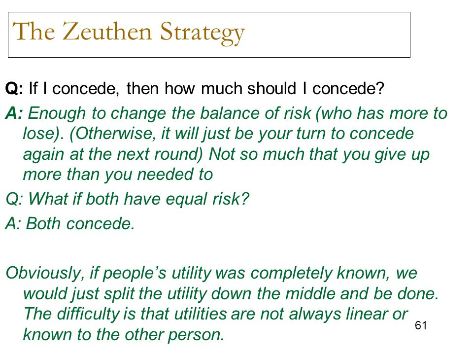 The Zeuthen Strategy Q: If I concede, then how much should I concede