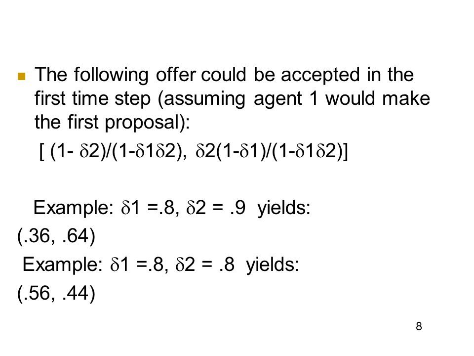 The following offer could be accepted in the first time step (assuming agent 1 would make the first proposal):