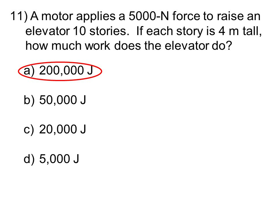 A motor applies a 5000-N force to raise an elevator 10 stories