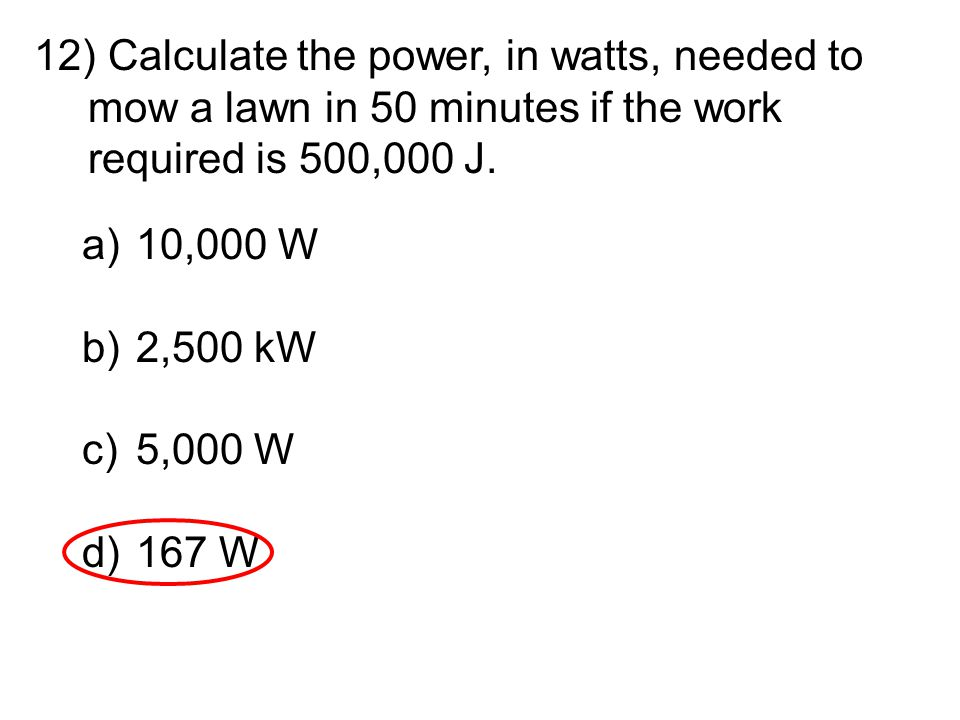 Calculate the power, in watts, needed to mow a lawn in 50 minutes if the work required is 500,000 J.