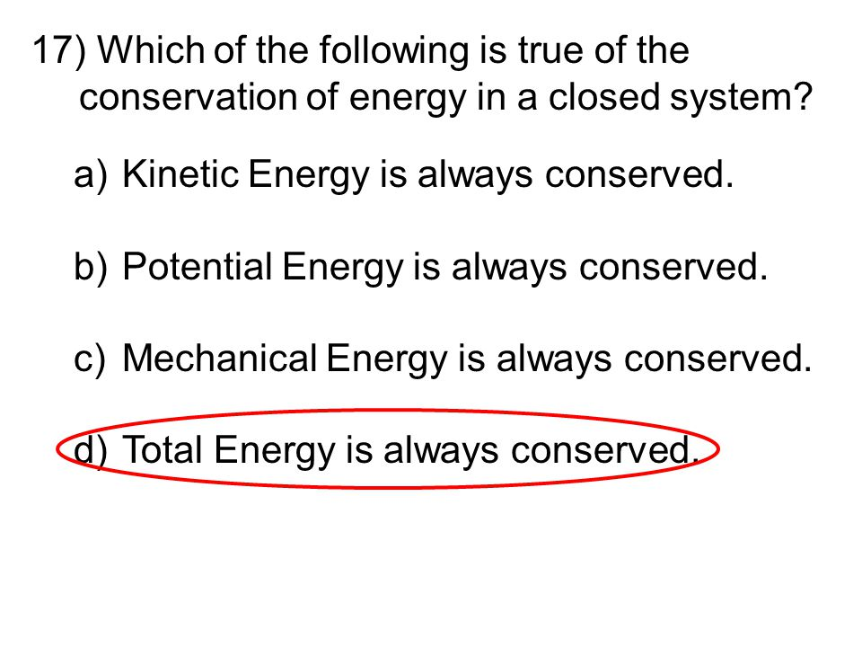 Which of the following is true of the conservation of energy in a closed system