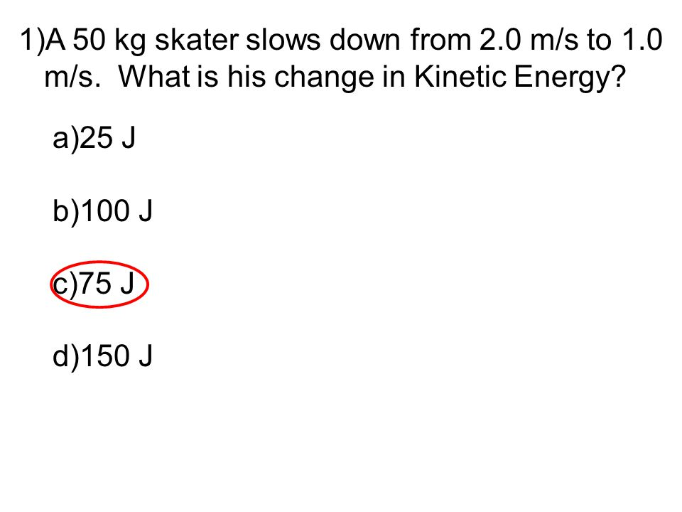A 50 kg skater slows down from 2. 0 m/s to 1. 0 m/s