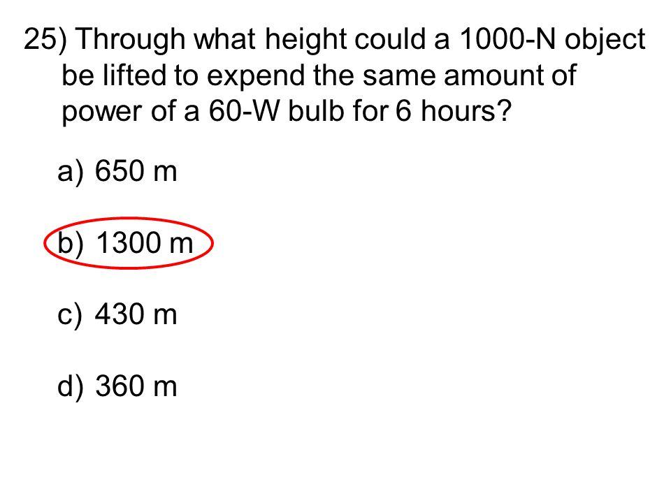Through what height could a 1000-N object be lifted to expend the same amount of power of a 60-W bulb for 6 hours