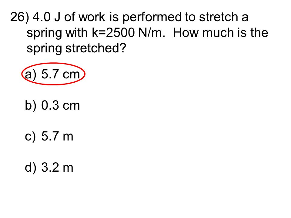 4. 0 J of work is performed to stretch a spring with k=2500 N/m