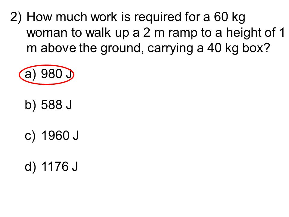 How much work is required for a 60 kg woman to walk up a 2 m ramp to a height of 1 m above the ground, carrying a 40 kg box