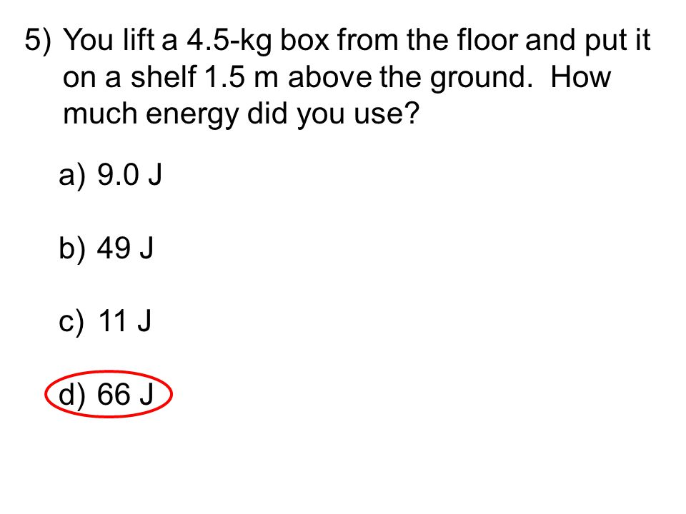 You lift a 4. 5-kg box from the floor and put it on a shelf 1