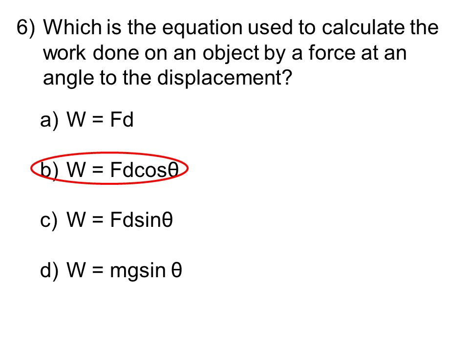 Which is the equation used to calculate the work done on an object by a force at an angle to the displacement