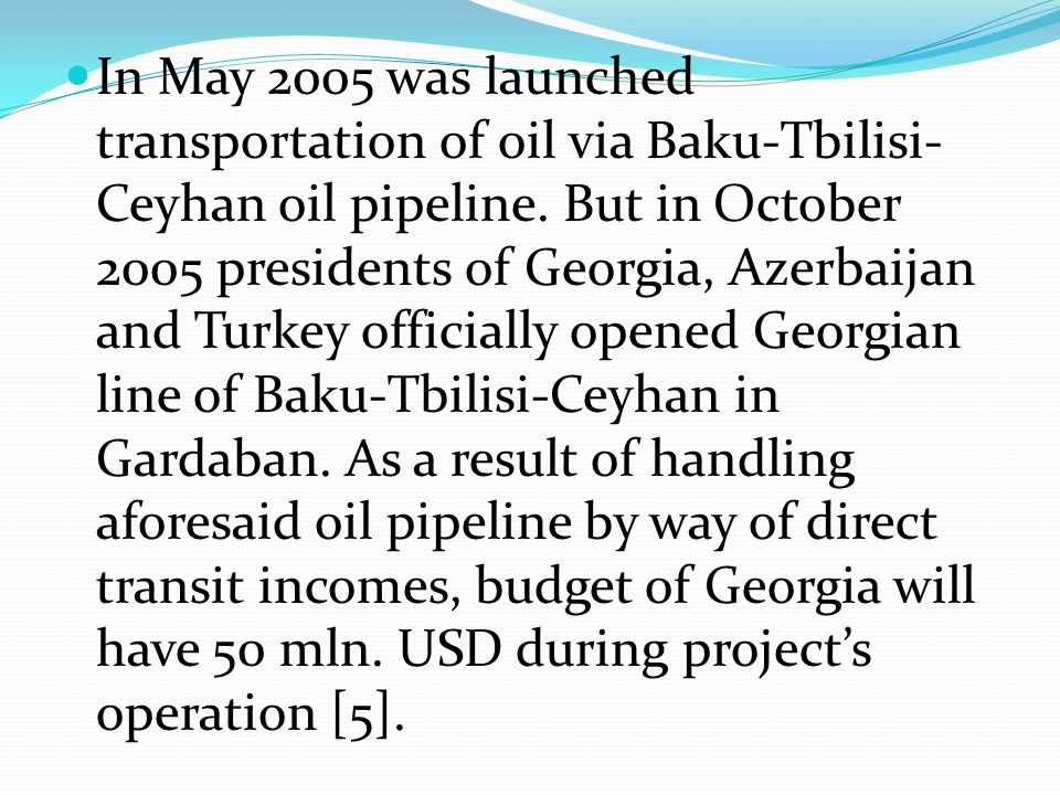 In May 2005 was launched transportation of oil via Baku-Tbilisi-Ceyhan oil pipeline.