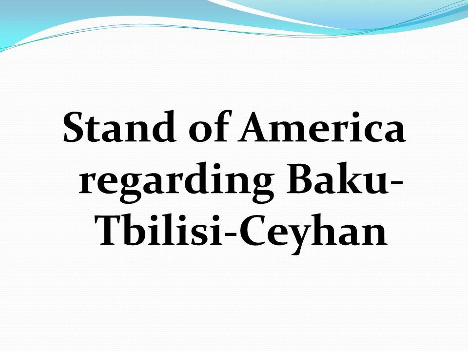 Stand of America regarding Baku-Tbilisi-Ceyhan