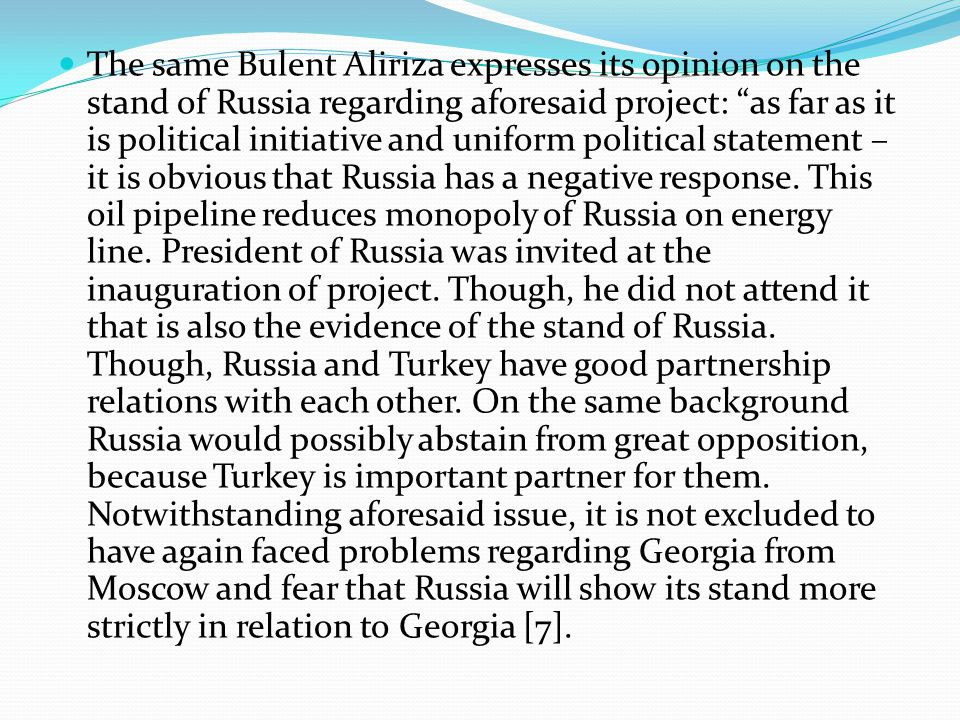 The same Bulent Aliriza expresses its opinion on the stand of Russia regarding aforesaid project: as far as it is political initiative and uniform political statement – it is obvious that Russia has a negative response.