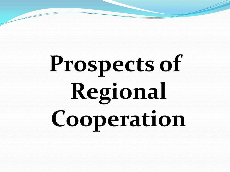 Prospects of Regional Cooperation