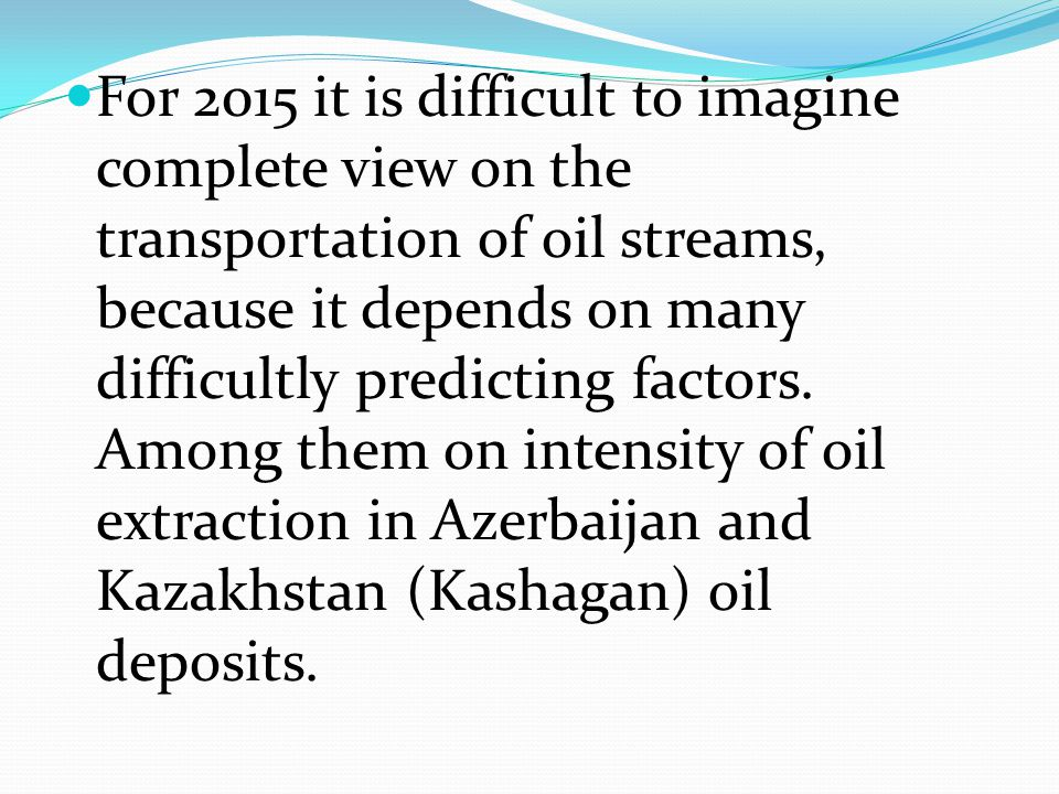 For 2015 it is difficult to imagine complete view on the transportation of oil streams, because it depends on many difficultly predicting factors.