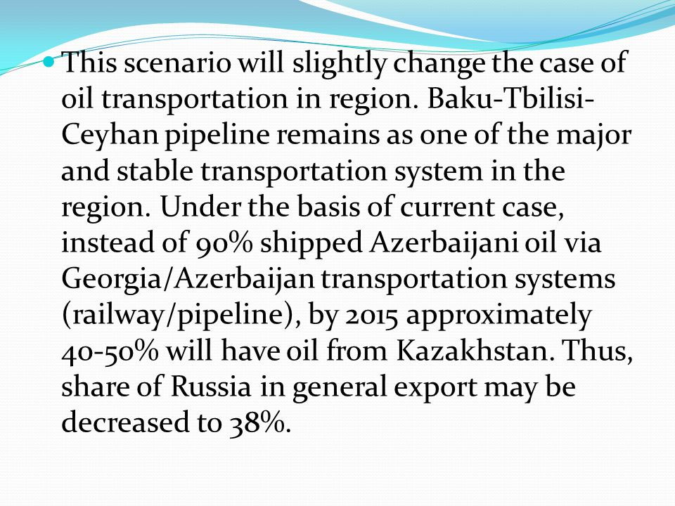 This scenario will slightly change the case of oil transportation in region.